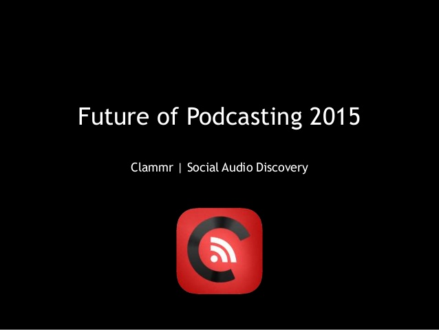 clammr-future-of-podcasting-2015-1-638