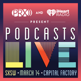 PRX iHeartradio sxsw podcasts