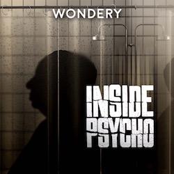 Inside Psycho Wondery